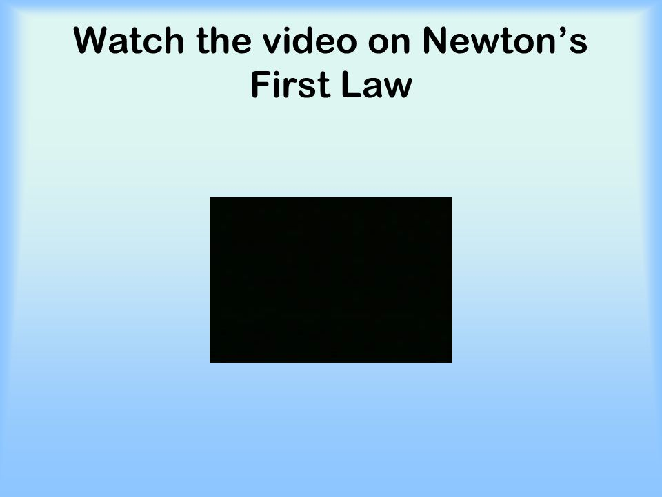 Watch the video on Newton's First Law