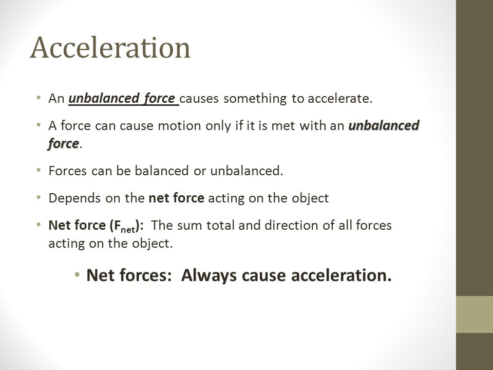 Net forces: Always cause acceleration.