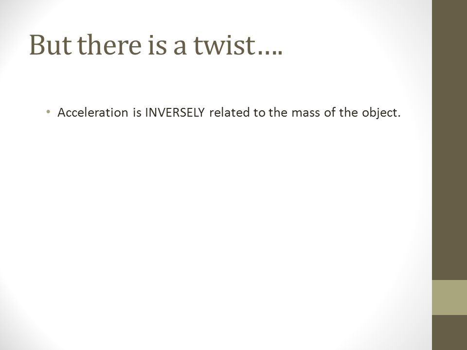 But there is a twist…. Acceleration is INVERSELY related to the mass of the object.