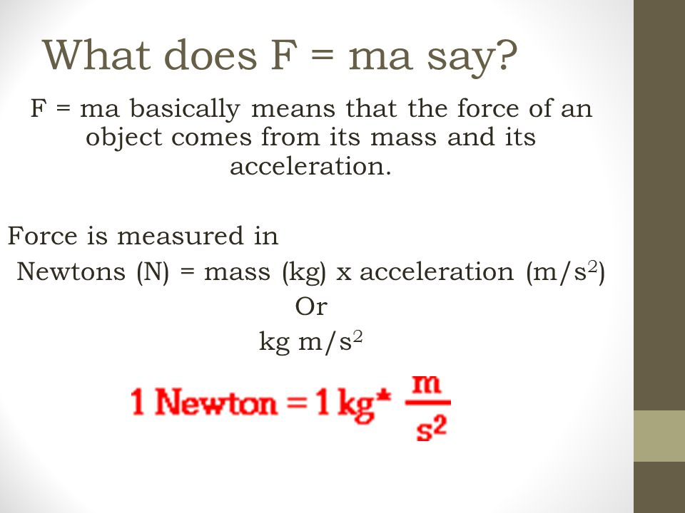 Newtons (N) = mass (kg) x acceleration (m/s2)