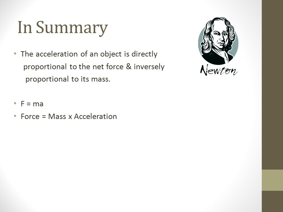 In Summary The acceleration of an object is directly