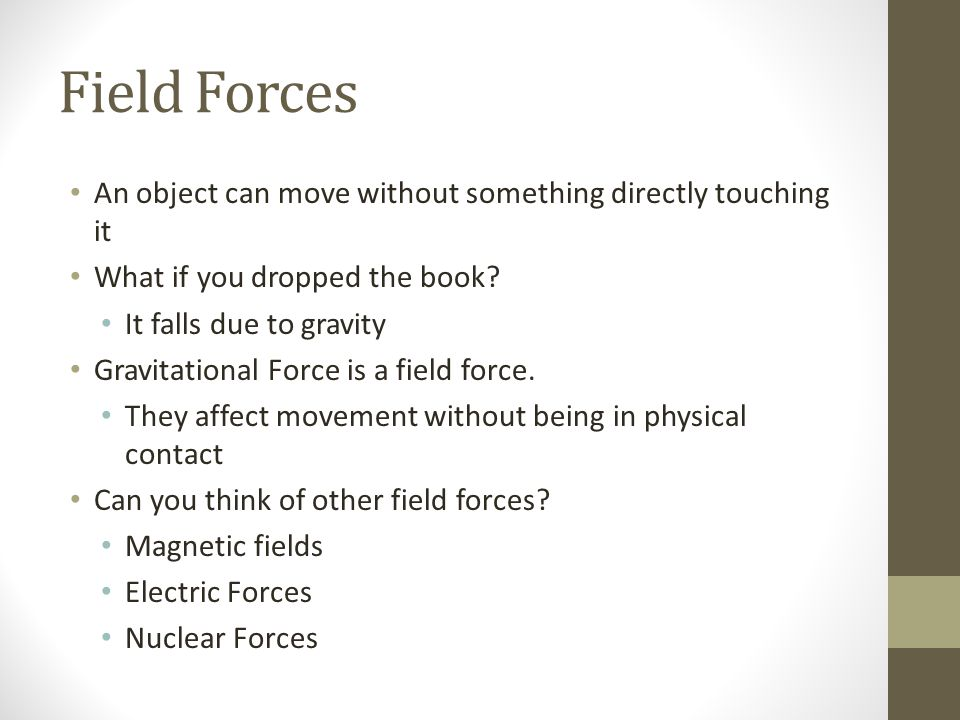 Field Forces An object can move without something directly touching it