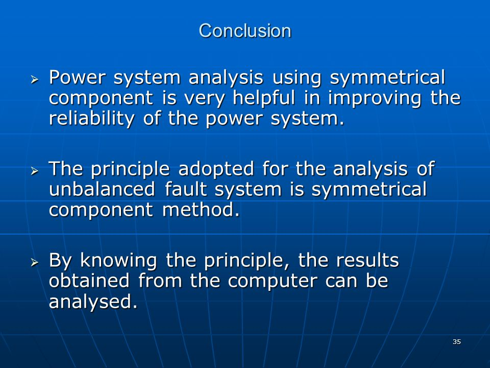 Conclusion Power system analysis using symmetrical component is very helpful in improving the reliability of the power system.