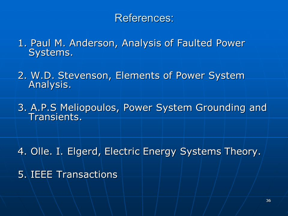 References: 1. Paul M. Anderson, Analysis of Faulted Power Systems.