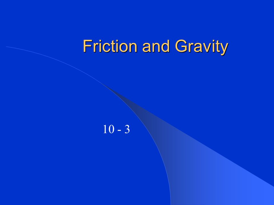 Friction and Gravity 10 - 3