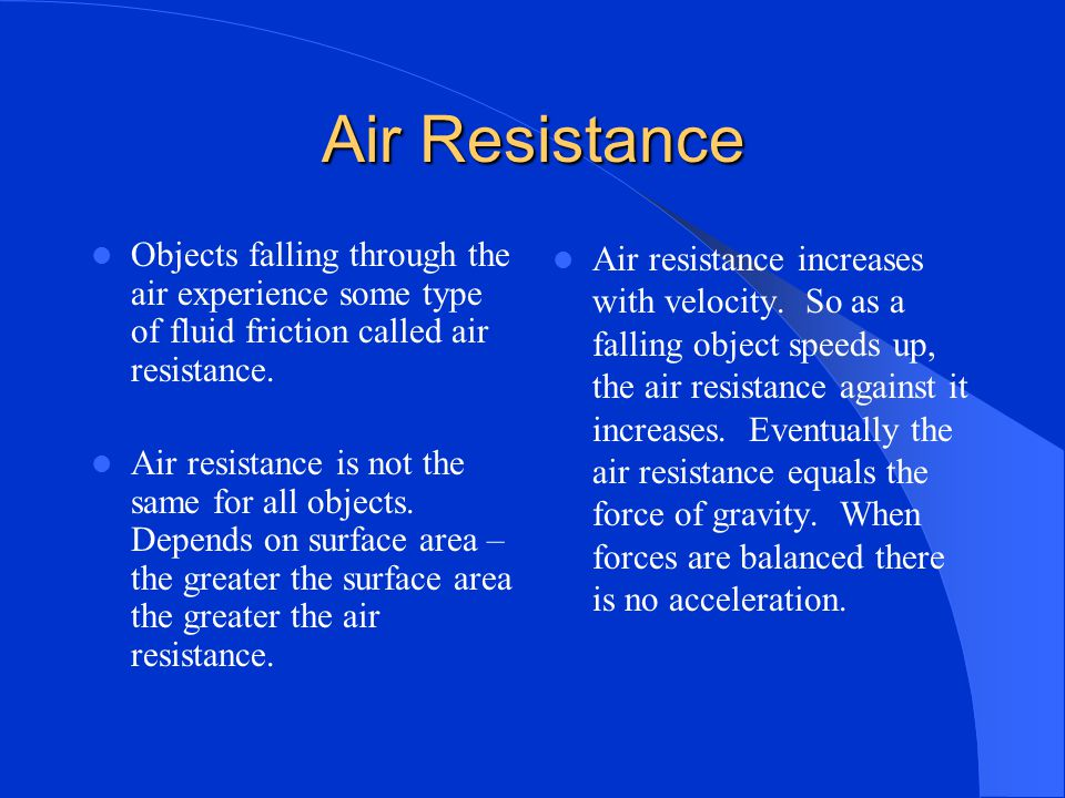 Air Resistance Objects falling through the air experience some type of fluid friction called air resistance.