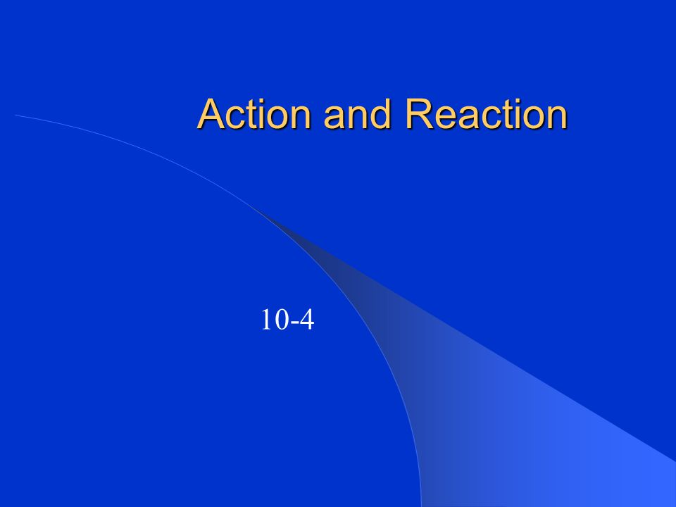 Action and Reaction 10-4