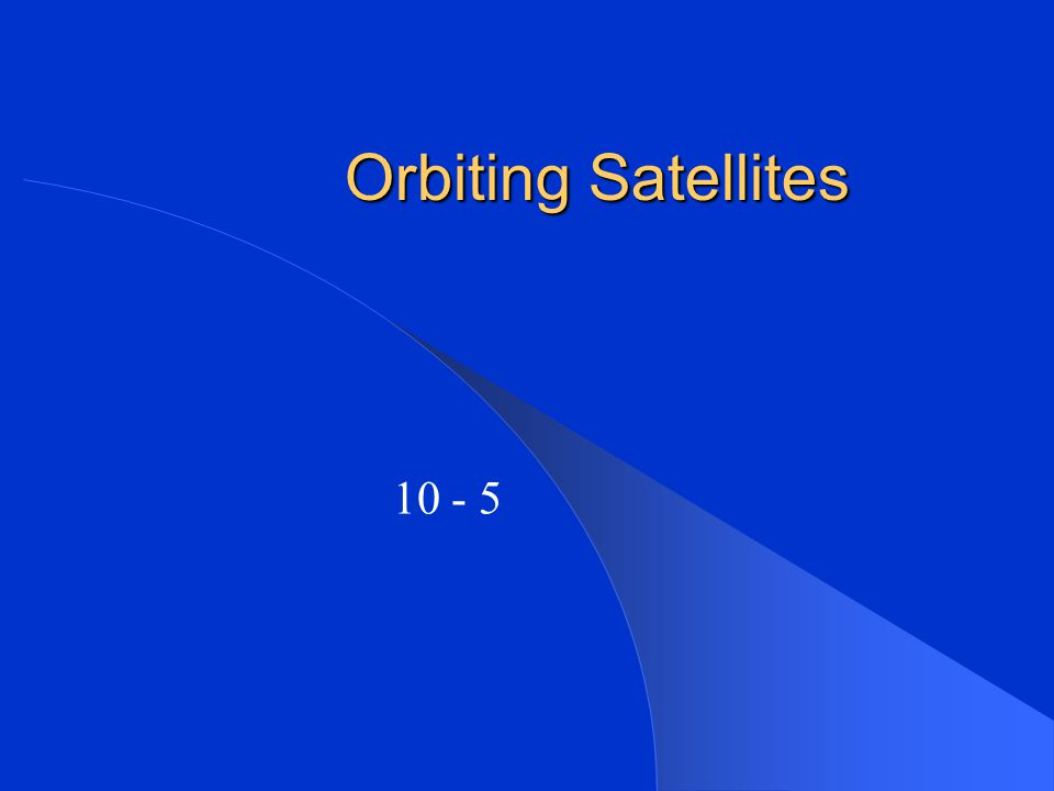 Orbiting Satellites 10 - 5