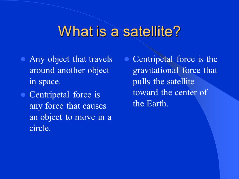 What is a satellite Any object that travels around another object in space.