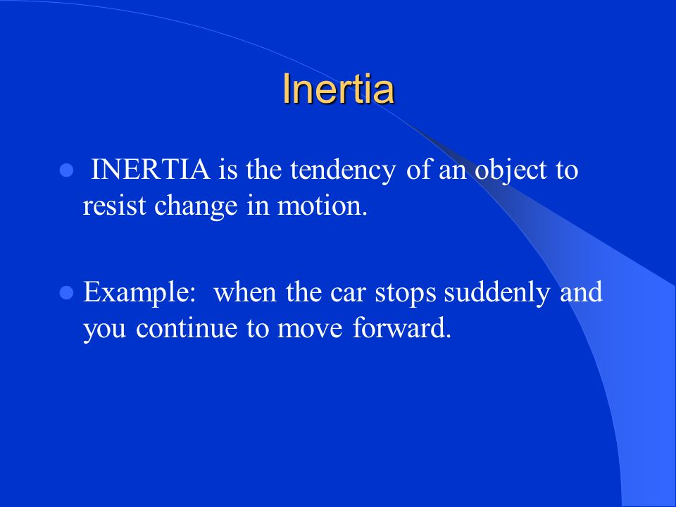 Inertia INERTIA is the tendency of an object to resist change in motion.