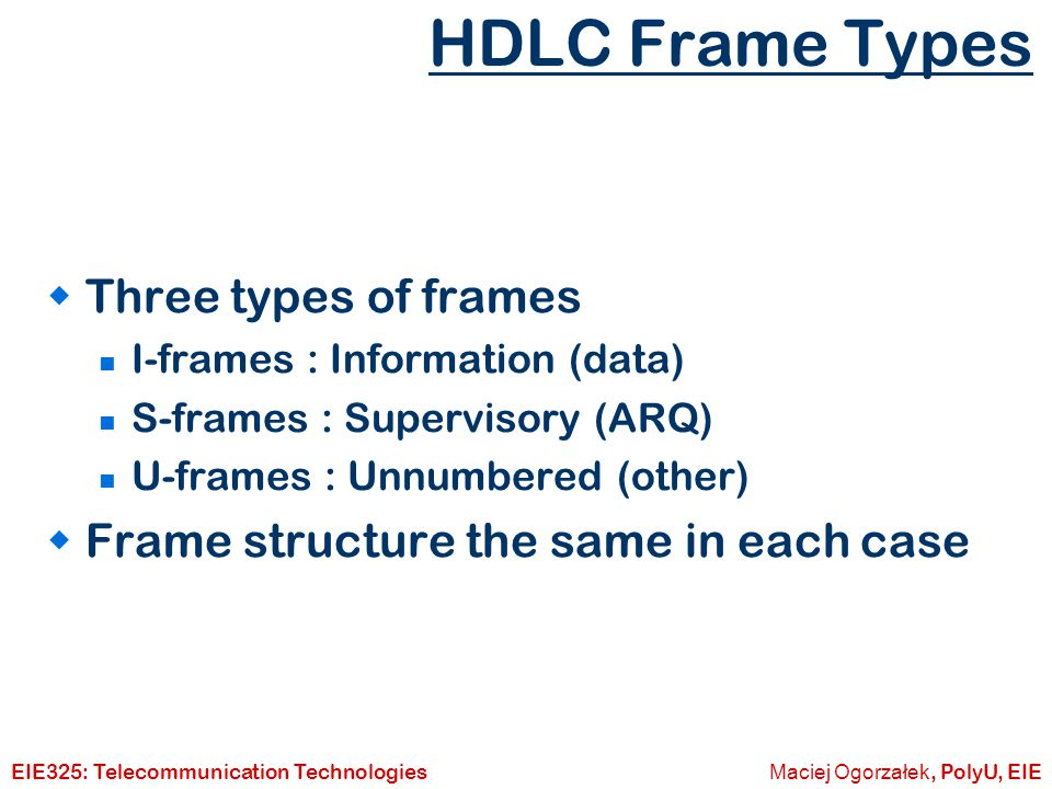 HDLC Frame Types Three types of frames