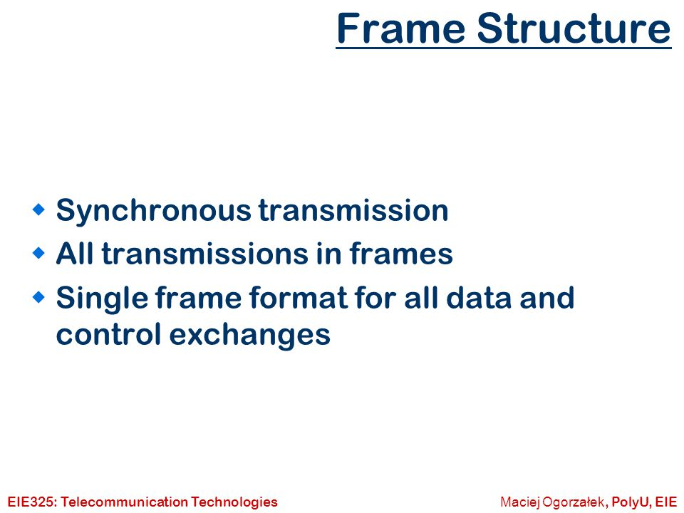 Frame Structure Synchronous transmission All transmissions in frames