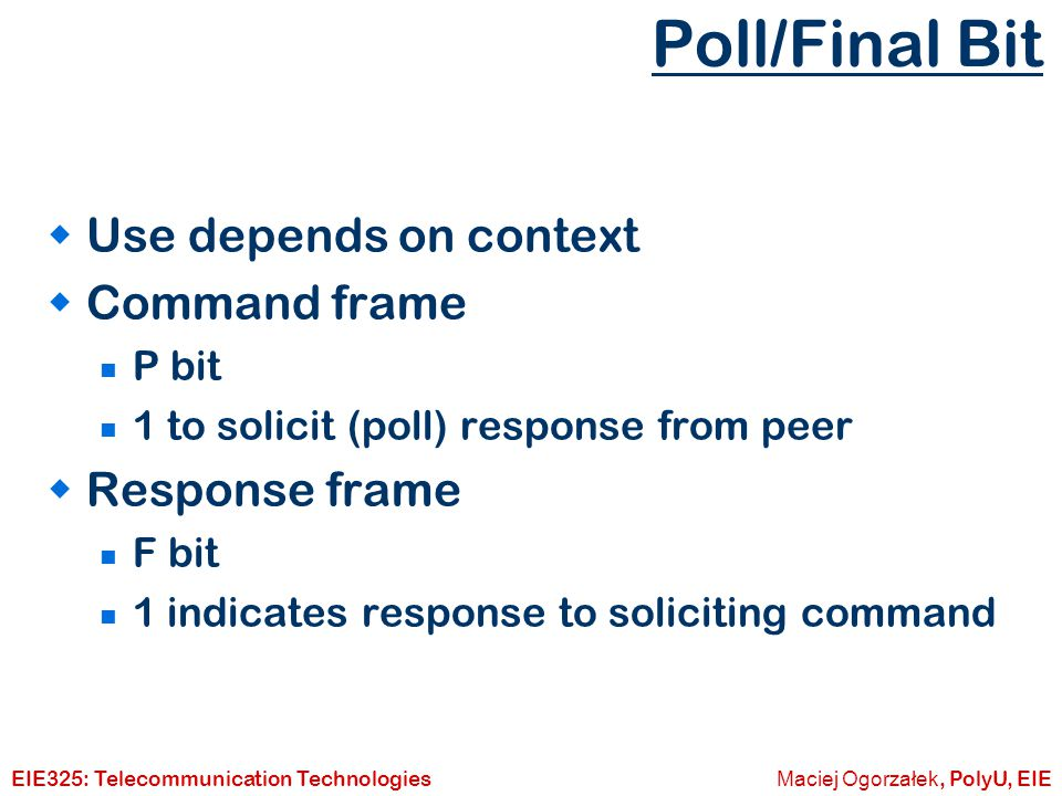 Poll/Final Bit Use depends on context Command frame Response frame