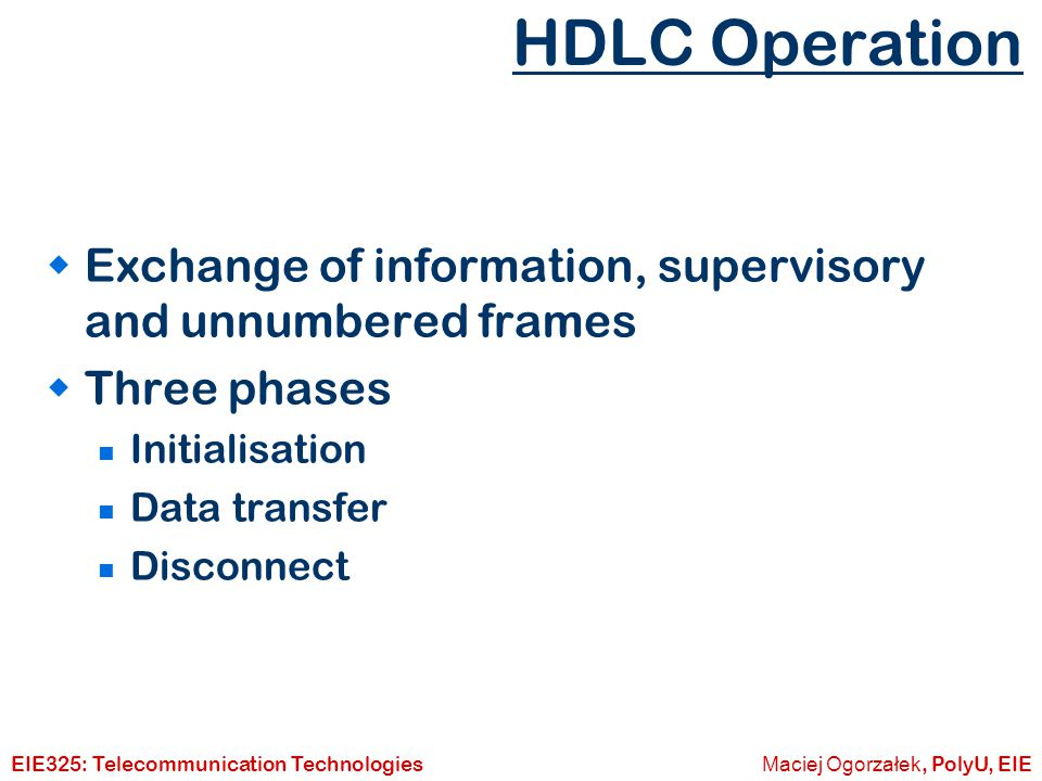 HDLC Operation Exchange of information, supervisory and unnumbered frames. Three phases. Initialisation.