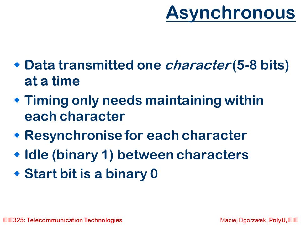 Asynchronous Data transmitted one character (5-8 bits) at a time