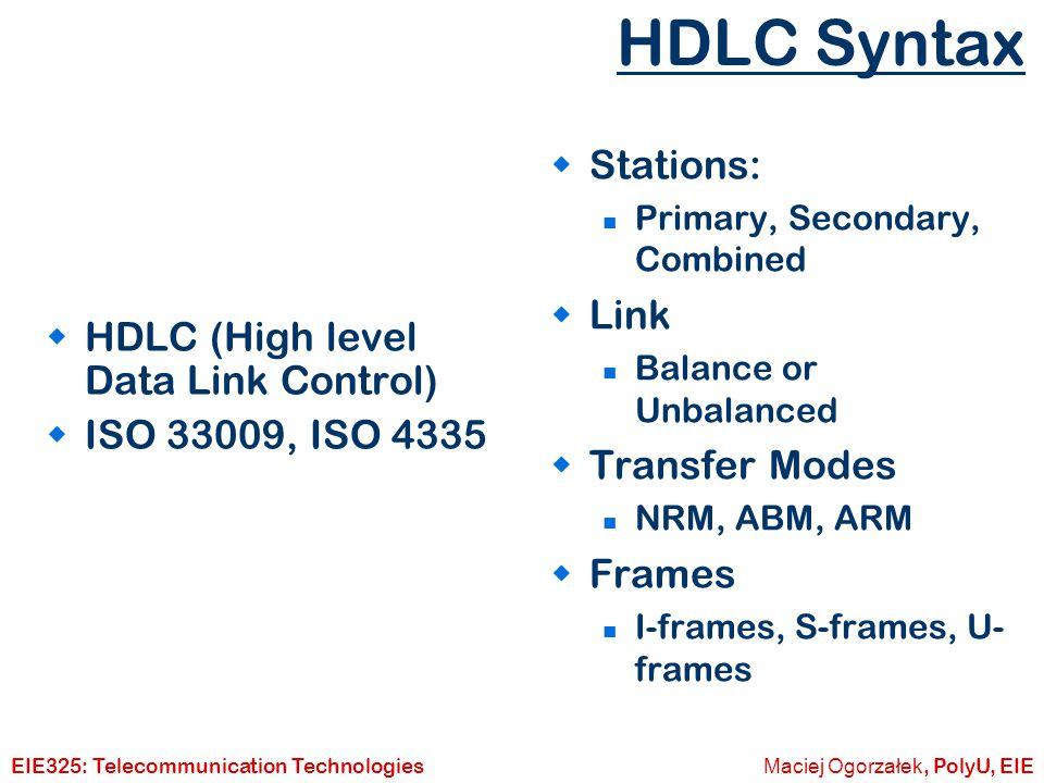 HDLC Syntax Stations: Link HDLC (High level Data Link Control)