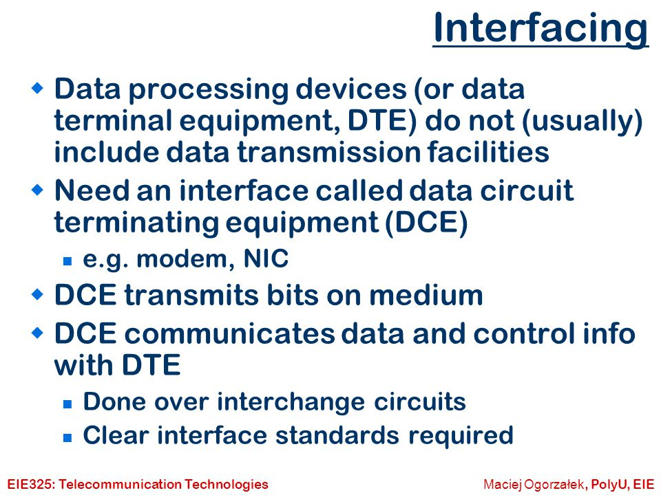 Interfacing Data processing devices (or data terminal equipment, DTE) do not (usually) include data transmission facilities.