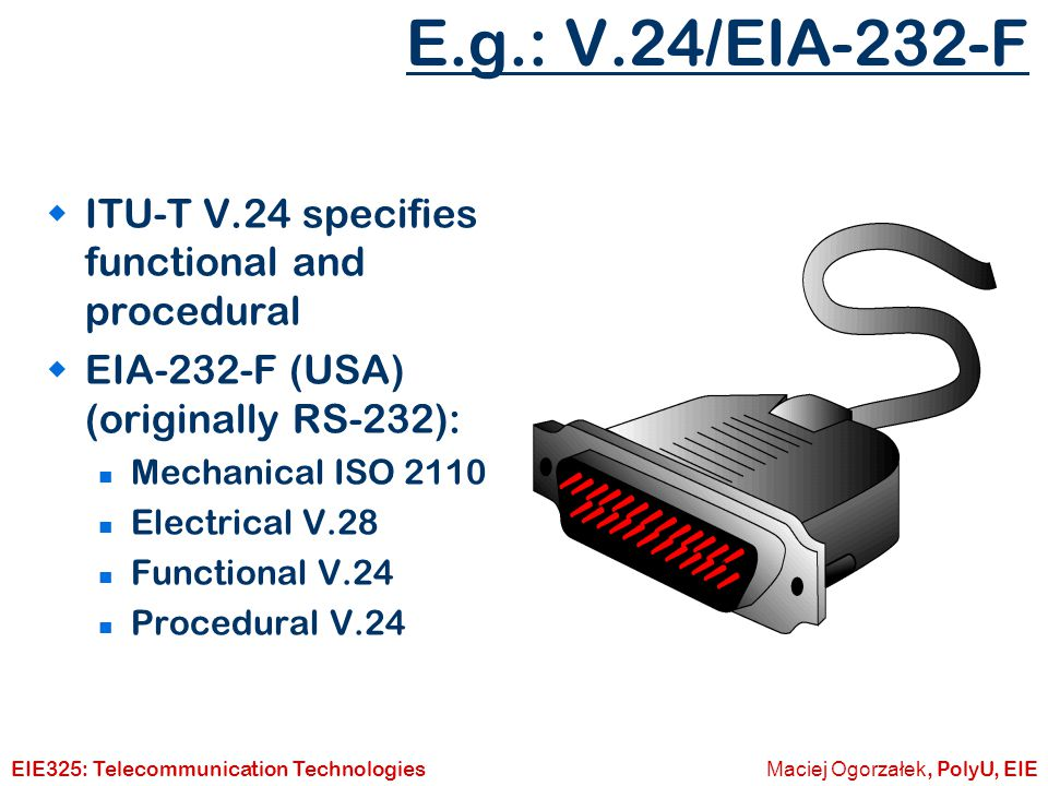 E.g.: V.24/EIA-232-F ITU-T V.24 specifies functional and procedural