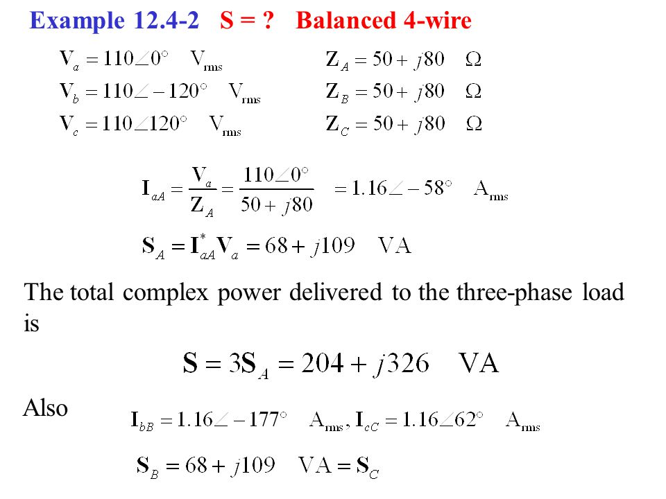 Example 12.4-2 S = Balanced 4-wire. The total complex power delivered to the three-phase load.