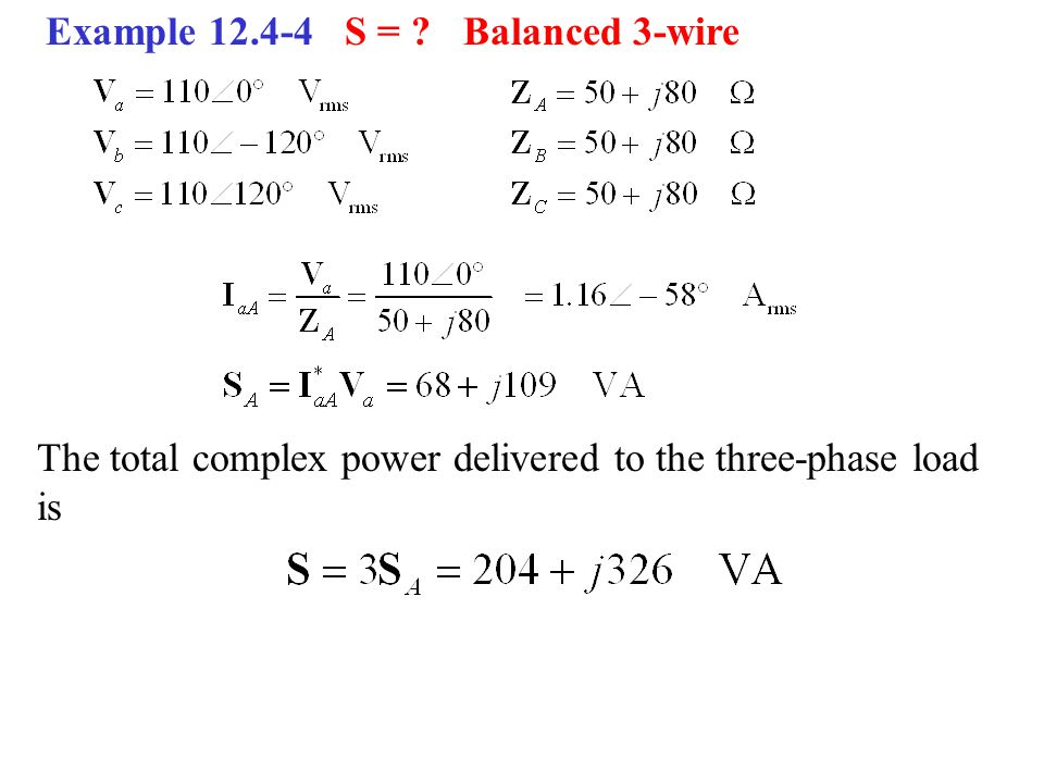 Example 12.4-4 S = Balanced 3-wire The total complex power delivered to the three-phase load is