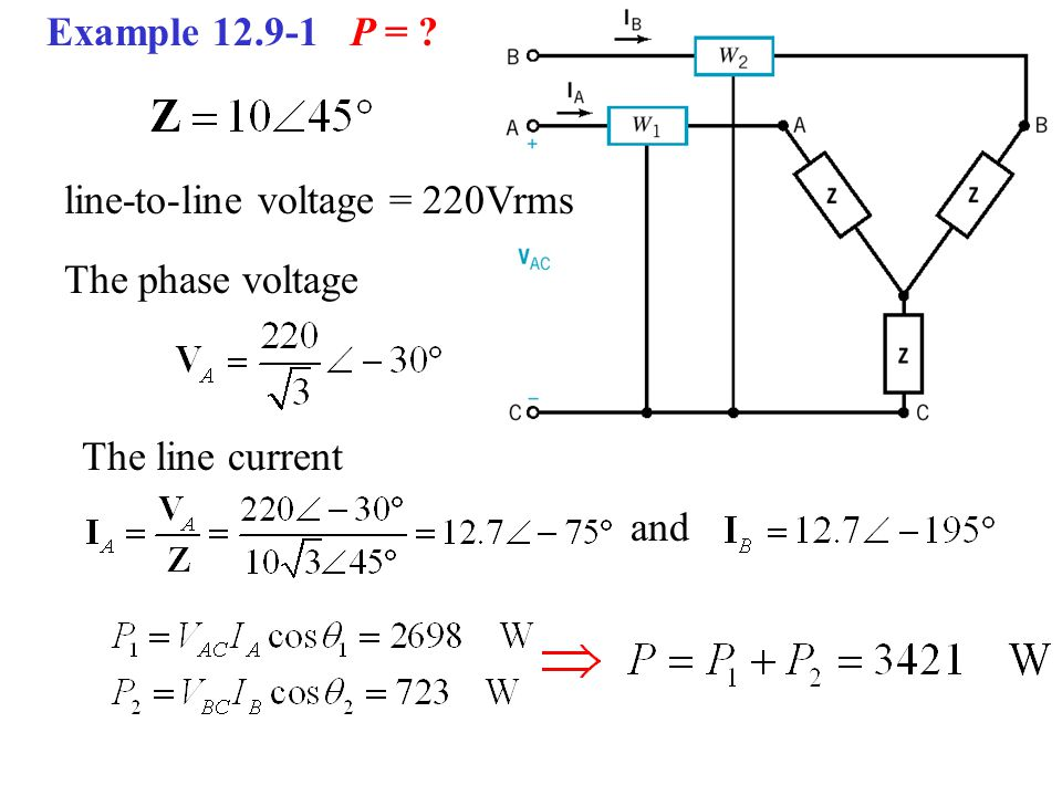 Example 12.9-1 P = line-to-line voltage = 220Vrms The phase voltage The line current and