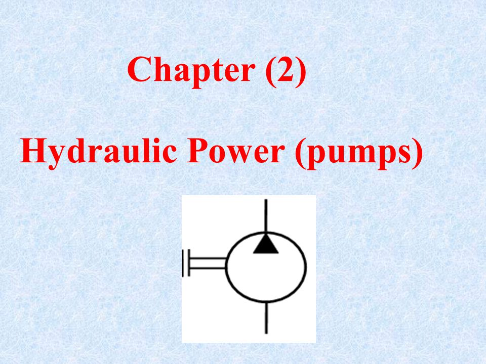 Chapter (2) Hydraulic Power (pumps)