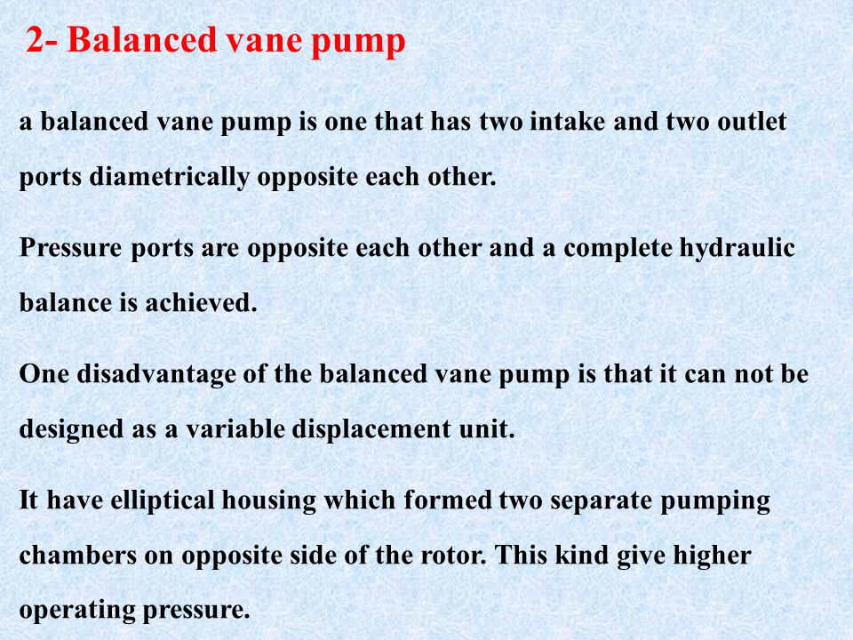 2- Balanced vane pump a balanced vane pump is one that has two intake and two outlet ports diametrically opposite each other.