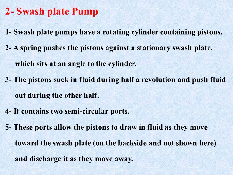 2- Swash plate Pump 1- Swash plate pumps have a rotating cylinder containing pistons.