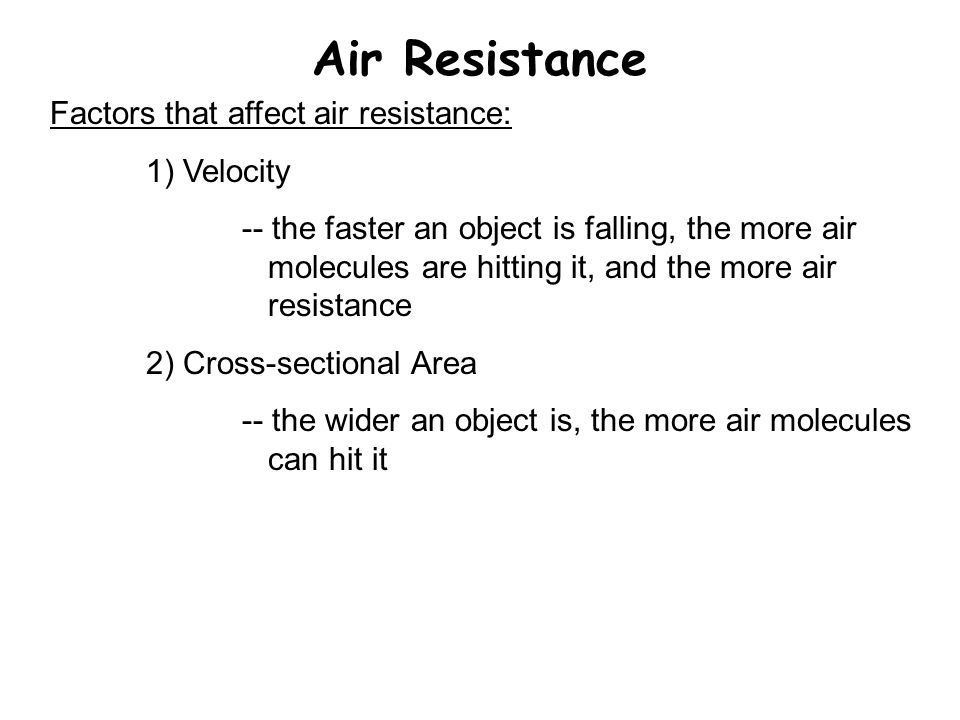 Air Resistance Factors that affect air resistance: 1) Velocity