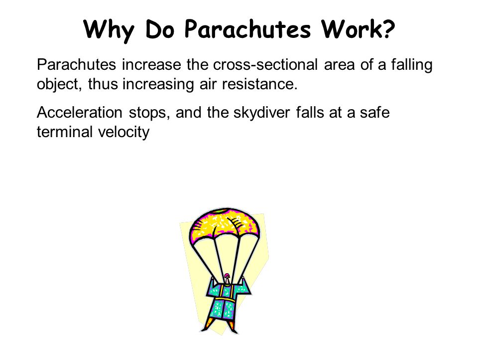Why Do Parachutes Work Parachutes increase the cross-sectional area of a falling object, thus increasing air resistance.
