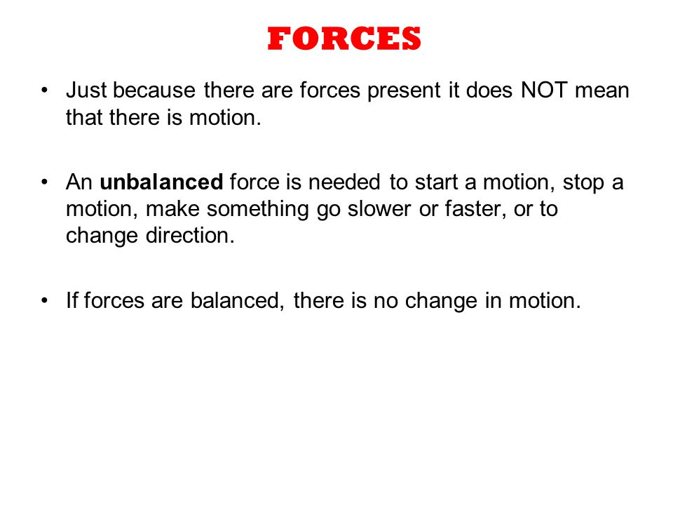 FORCES Just because there are forces present it does NOT mean that there is motion.