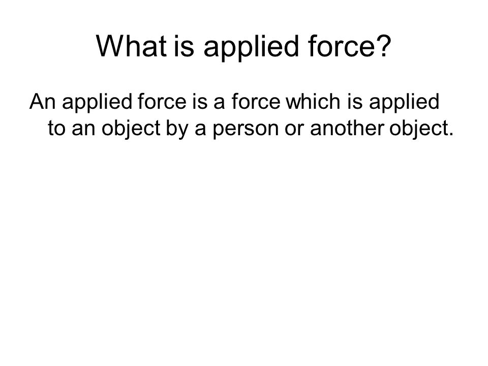 What is applied force.