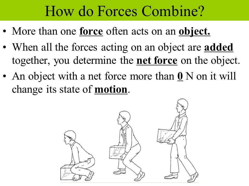 How do Forces Combine More than one force often acts on an object.