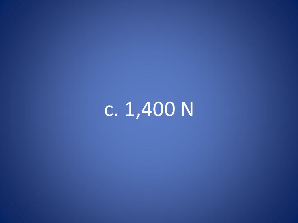 c. 1,400 N