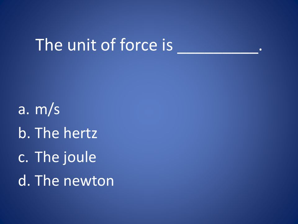 The unit of force is _________.