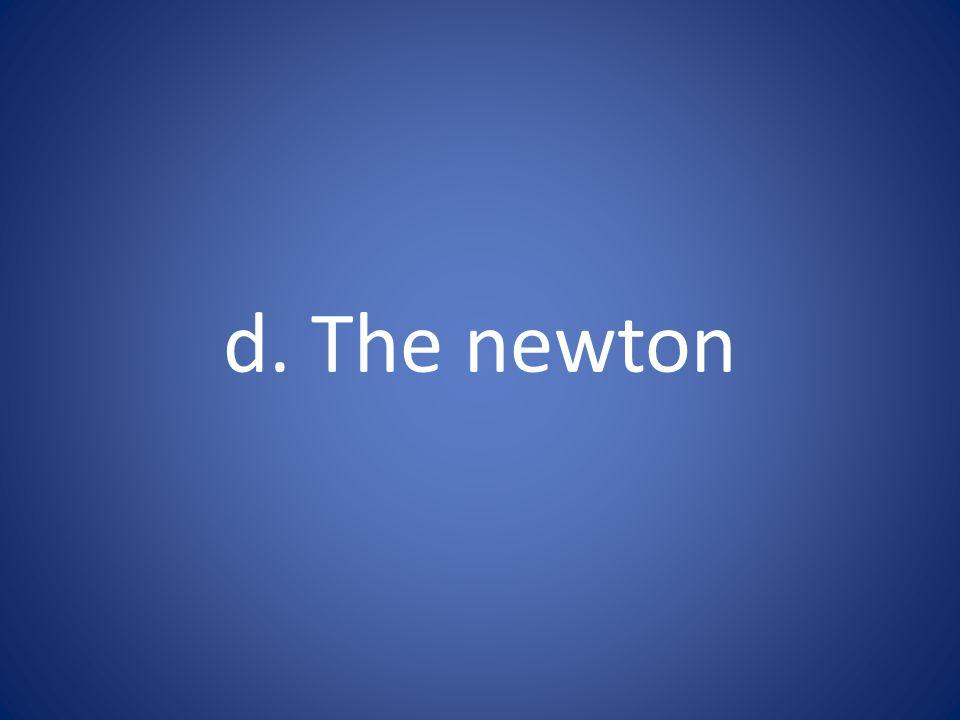 d. The newton