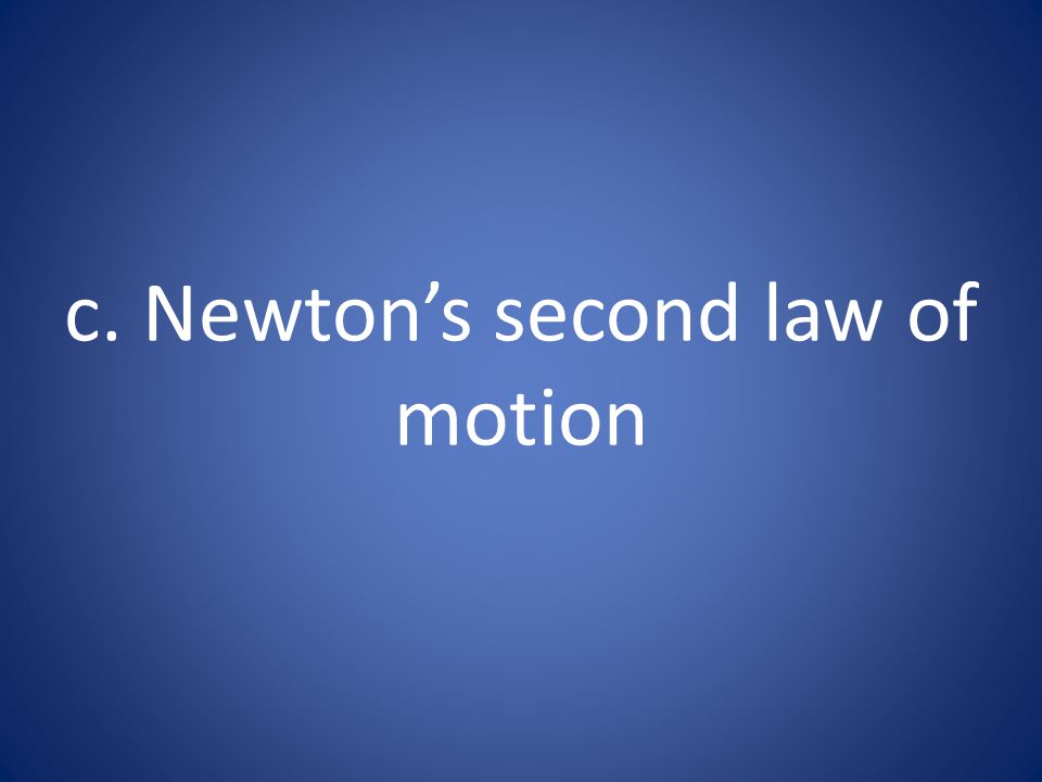 c. Newton's second law of motion