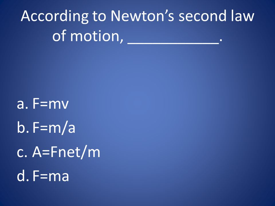 According to Newton's second law of motion, ___________.
