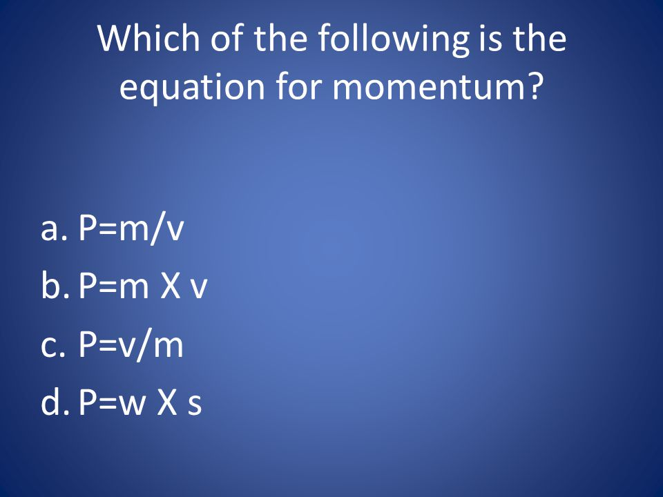 Which of the following is the equation for momentum