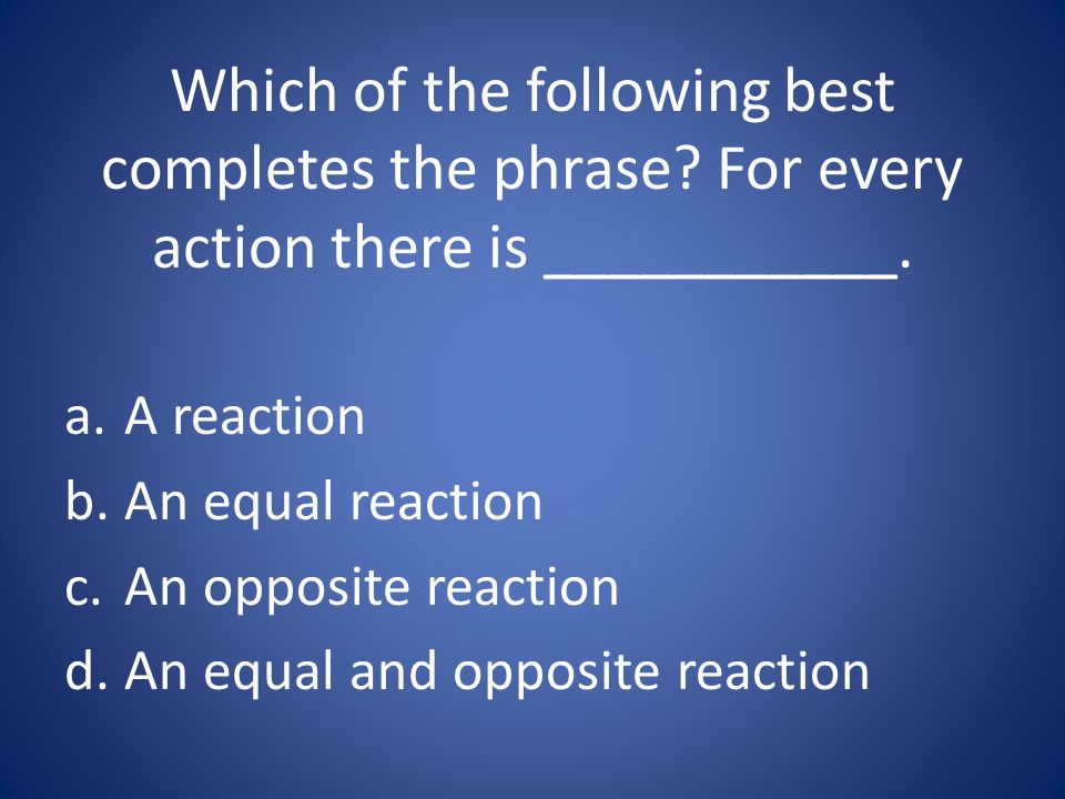 Which of the following best completes the phrase