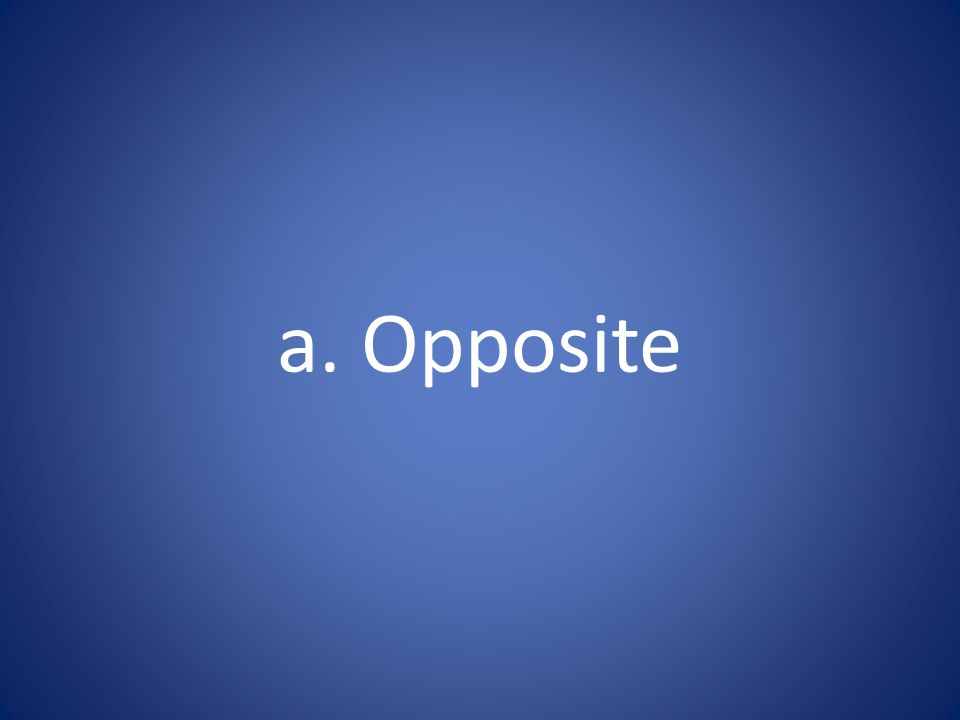 a. Opposite