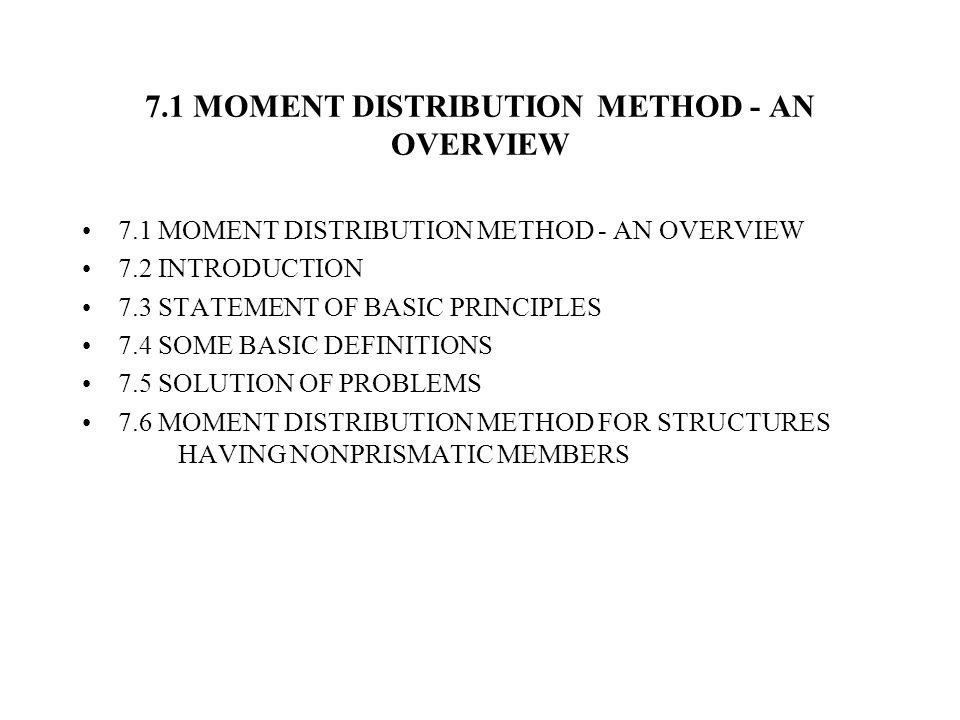 7.1 MOMENT DISTRIBUTION METHOD - AN OVERVIEW