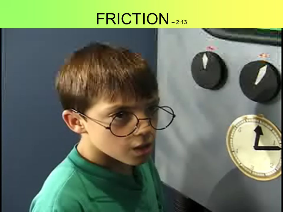 FRICTION – 2:13