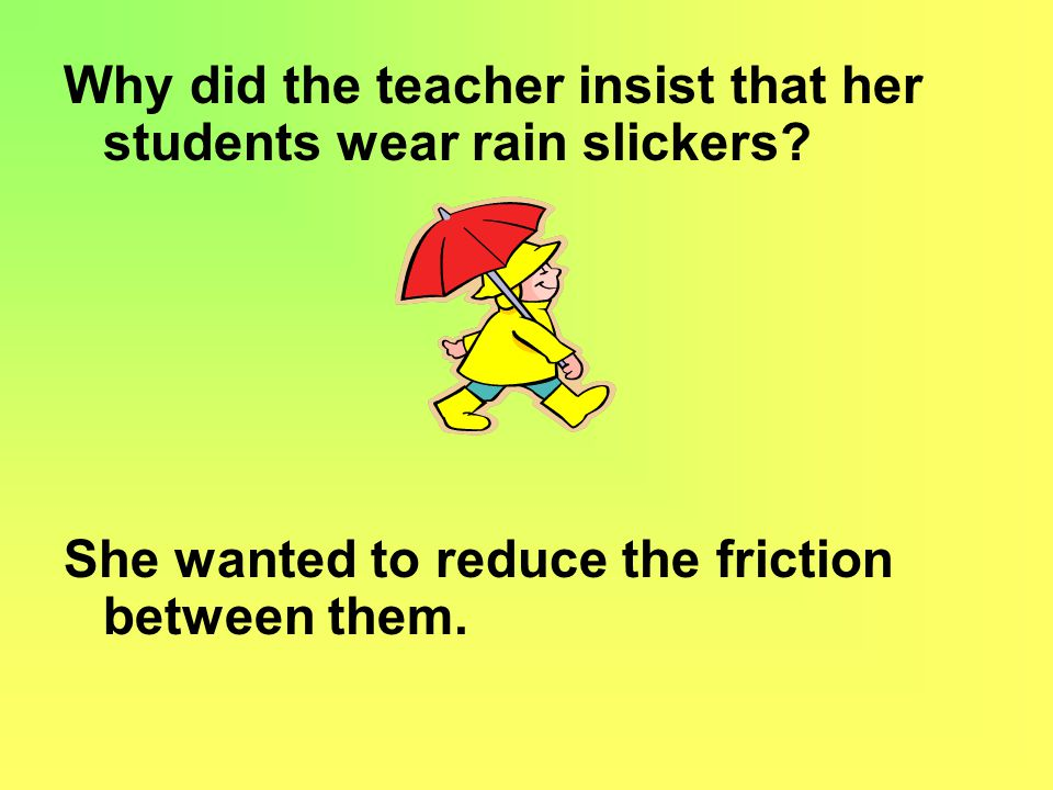 Why did the teacher insist that her students wear rain slickers