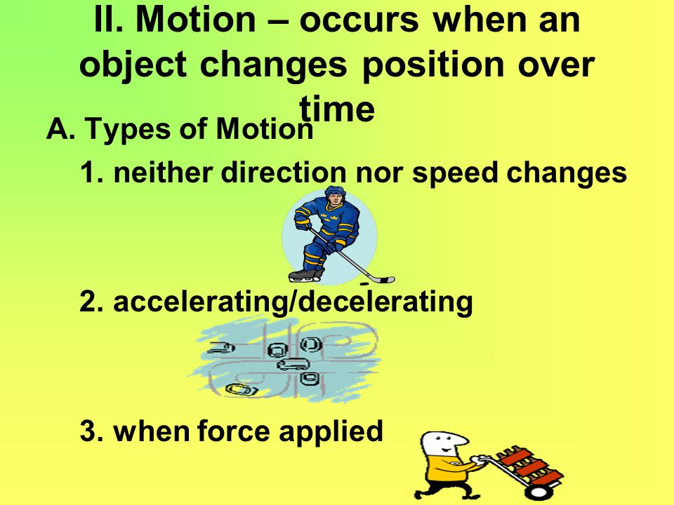 II. Motion – occurs when an object changes position over time