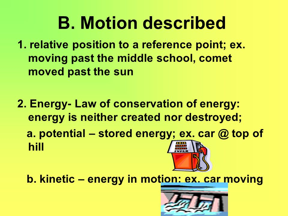 B. Motion described 1. relative position to a reference point; ex. moving past the middle school, comet moved past the sun.