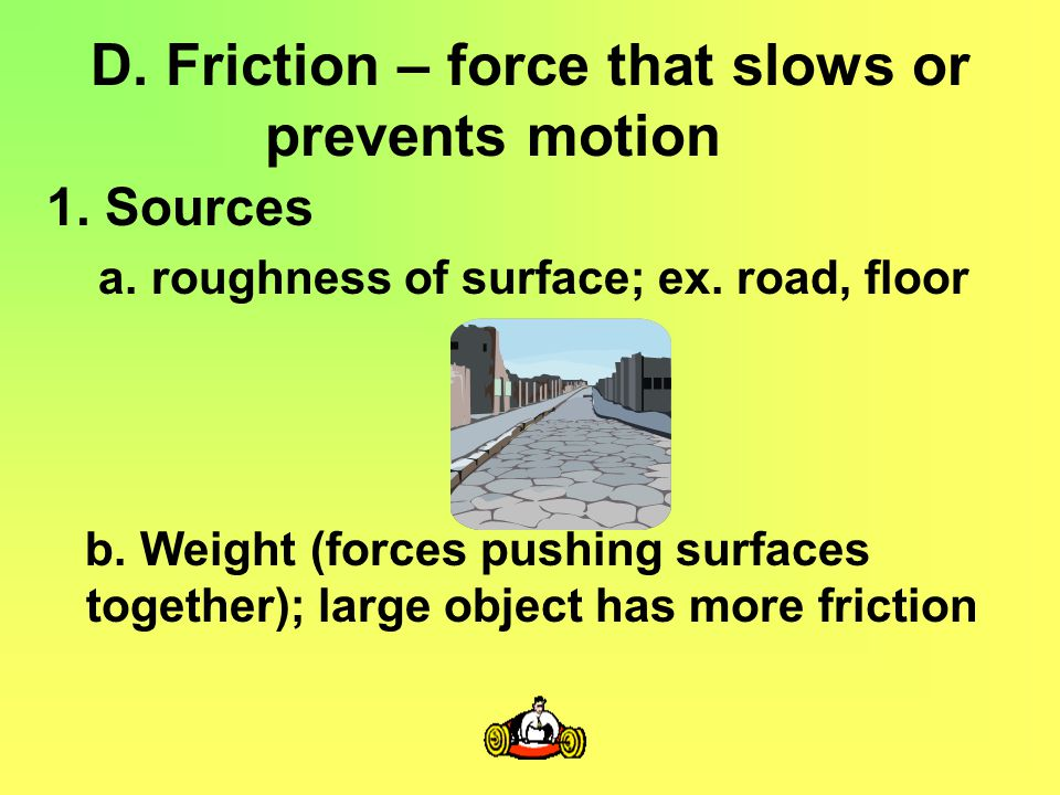 D. Friction – force that slows or prevents motion