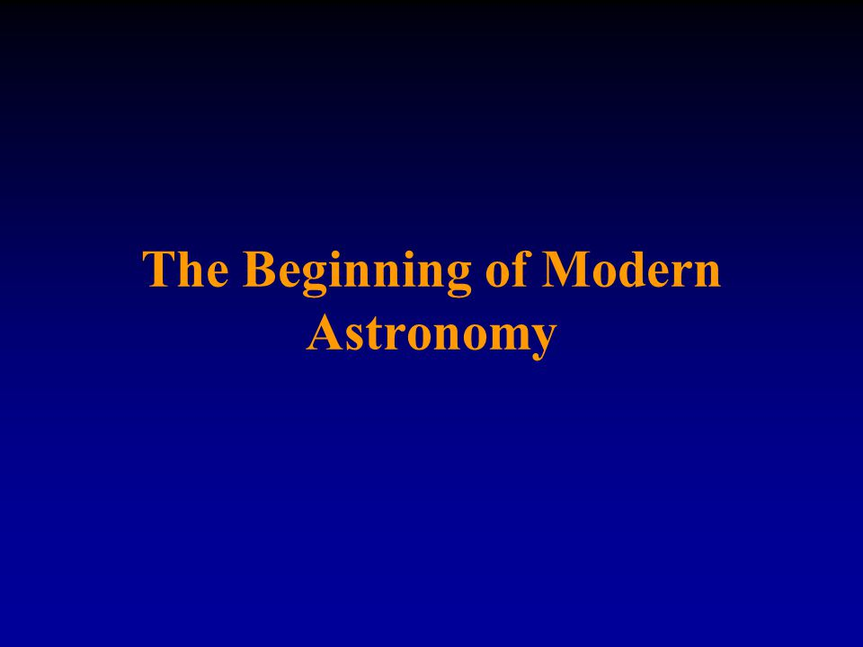 The Beginning of Modern Astronomy