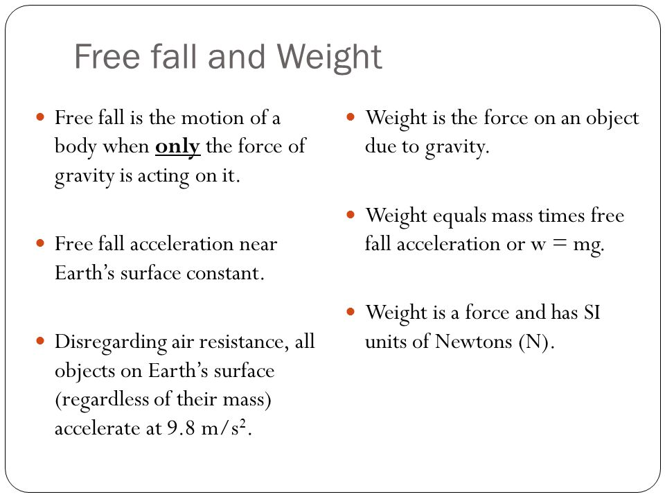 Free fall and Weight Free fall is the motion of a body when only the force of gravity is acting on it.