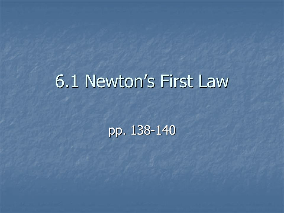 6.1 Newton's First Law pp. 138-140